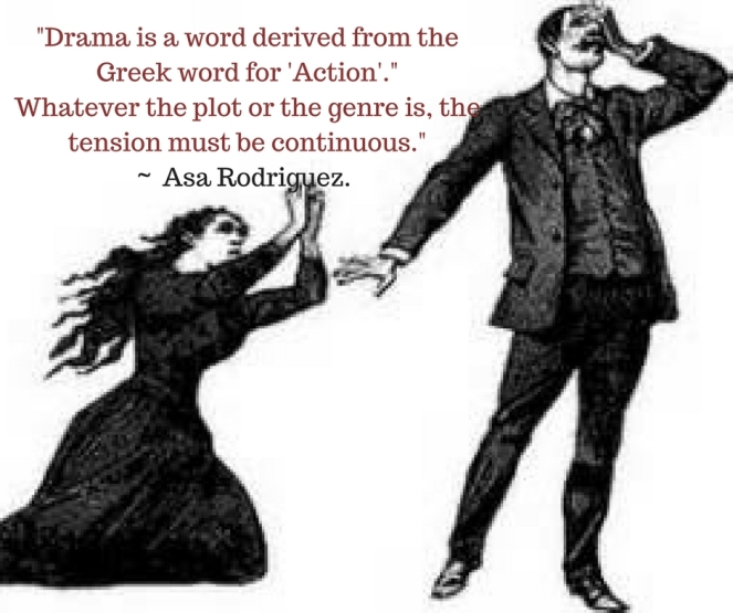 Drama is a word derived from the Greek word for 'Action._Whatever the plot or the genre is the tension must be continuous.