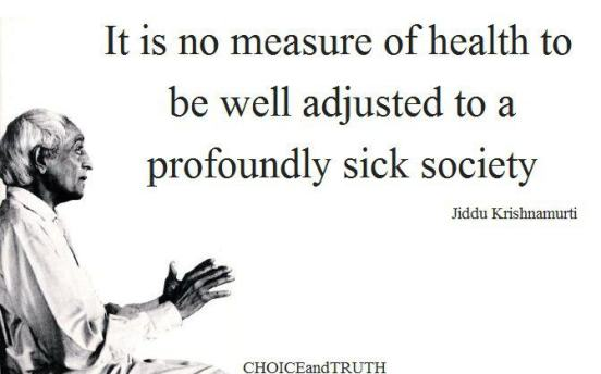 it-is-no-measure-of-health-to-be-well-adjusted-to-a-profoundly-sick-society-jiddu-krishnamurti