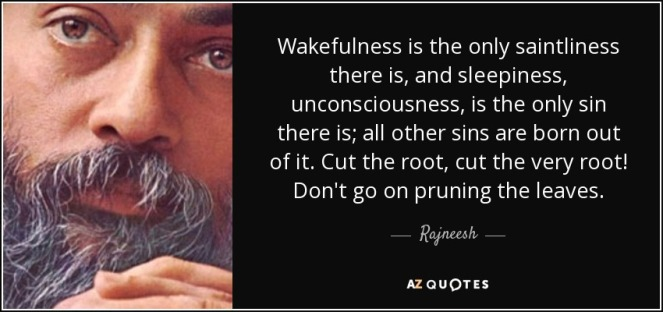 quote-wakefulness-is-the-only-saintliness-there-is-and-sleepiness-unconsciousness-is-the-only-rajneesh-56-76-92