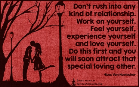 Don%u2019t-rush-into-any-kind-of-relationship.-Work-on-yourself.-Feel-yourself-experience-yourself-and-love-yourself.-Do-this-first-and-you-will-soon-attract-that-special-loving-other.