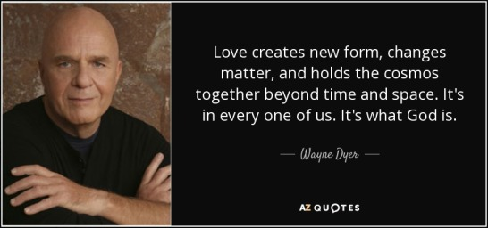 quote-love-creates-new-form-changes-matter-and-holds-the-cosmos-together-beyond-time-and-space-wayne-dyer-101-50-31
