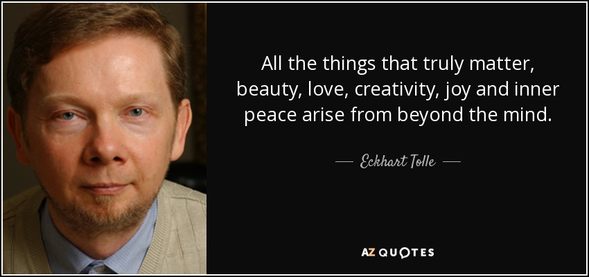 quote-all-the-things-that-truly-matter-beauty-love-creativity-joy-and-inner-peace-arise-from-eckhart-tolle-36-25-48