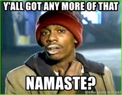 yall-got-any-more-of-that-namaste
