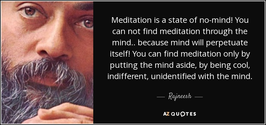 quote-meditation-is-a-state-of-no-mind-you-can-not-find-meditation-through-the-mind-because-rajneesh-57-48-53