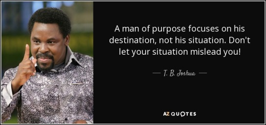 quote-a-man-of-purpose-focuses-on-his-destination-not-his-situation-don-t-let-your-situation-t-b-joshua-102-35-80