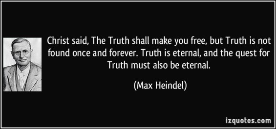 quote-christ-said-the-truth-shall-make-you-free-but-truth-is-not-found-once-and-forever-truth-is-max-heindel-236209