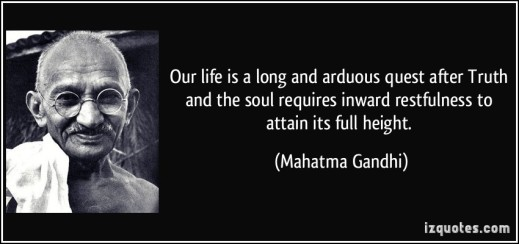 quote-our-life-is-a-long-and-arduous-quest-after-truth-and-the-soul-requires-inward-restfulness-to-attain-mahatma-gandhi-328413