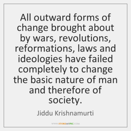 jiddu-krishnamurti-all-outward-forms-of-change-brought-about-quote-on-storemypic-df726