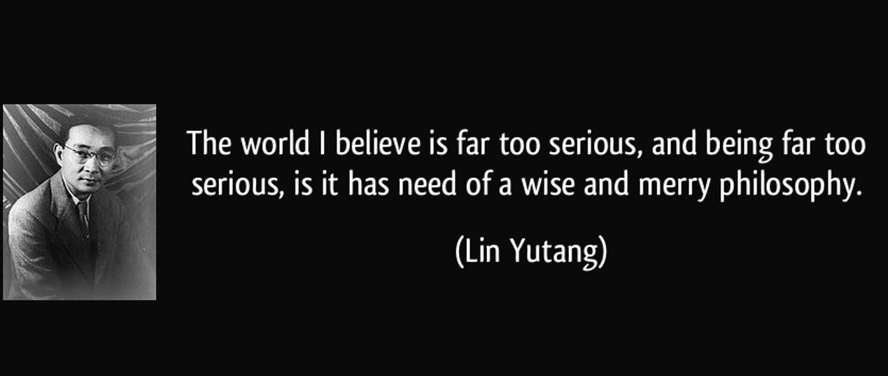 quote-the-world-i-believe-is-far-too-serious-and-being-far-too-serious-is-it-has-need-of-a-wise-and-lin-yutang-280220