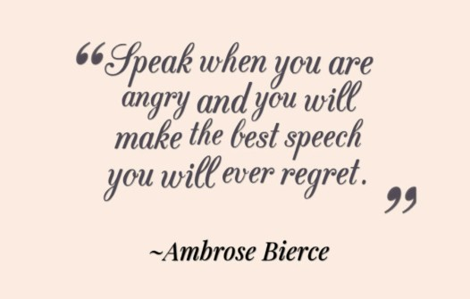 Ambrose-Bierce-Speak-when-you-are-angry-and-you-will-make-the-best-speech-you-will-ever-regret-800x510