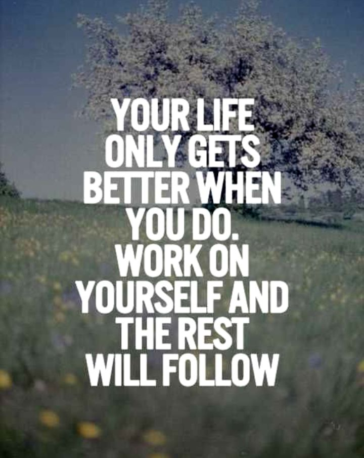 299585-Your-Life-Geter-Better-When-You-Do-Work-On-Yourself-And-The-Rest-Will-Follow